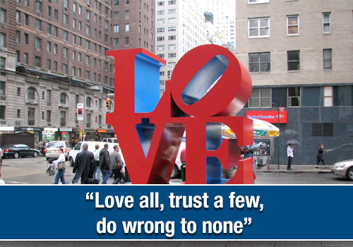 Love all, trust a few, do wrong to none