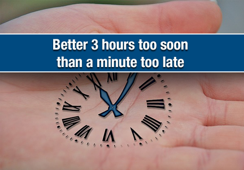 Better three hours too soon than a minute late