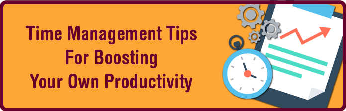Time Management Tips for Boosting Your Own Productivity