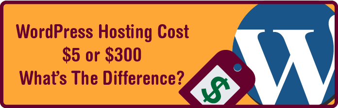 WordPress Hosting Cost - $5 Or $300 - What's The Difference